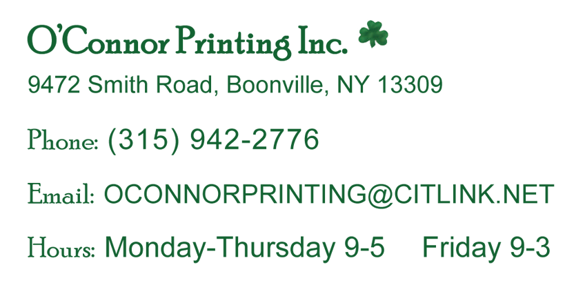 E-Mail: oconnorprinting@citlink.net Phone Number: 315-942-2776 O'Connor Printing, Inc. 9472 Smith Road Boonville, NY 13309